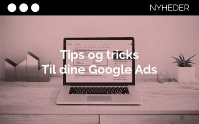 Tips & Tricks til dine Google Ads